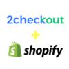 Tích hợp cổng thanh toán 2Checkout vào Shopify